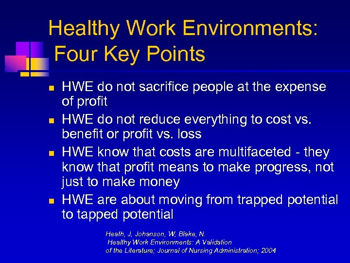 Healthy Work Environments: Four Key Points n n HWE do not sacrifice people at