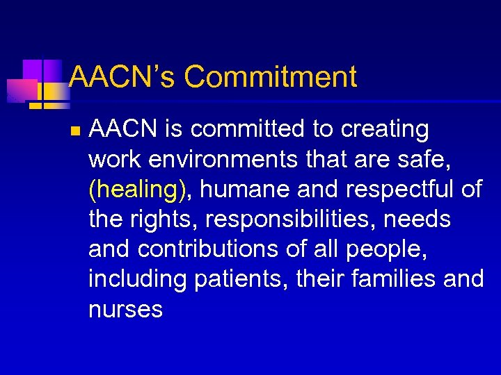 AACN's Commitment n AACN is committed to creating work environments that are safe, (healing),
