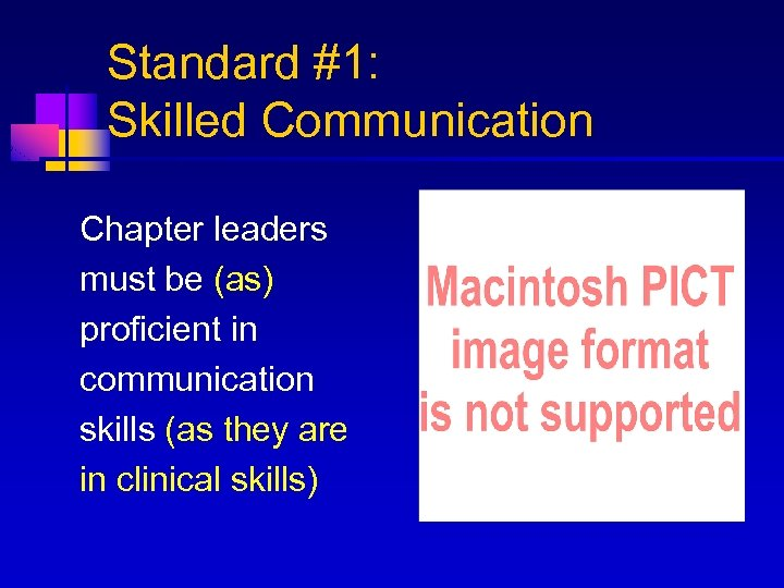 Standard #1: Skilled Communication Chapter leaders must be (as) proficient in communication skills (as