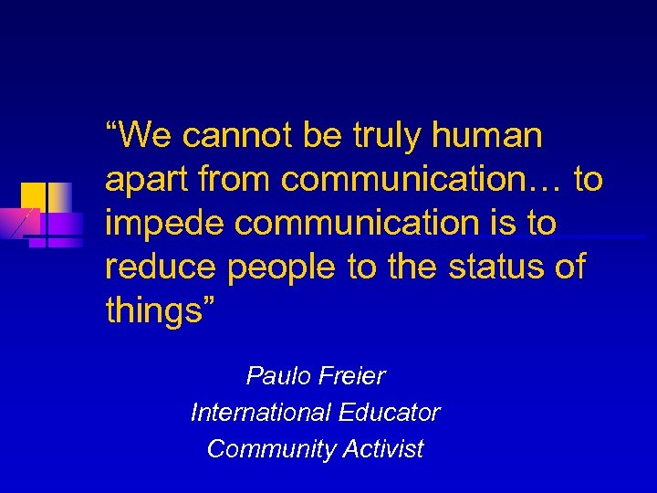 """""""We cannot be truly human apart from communication… to impede communication is to reduce"""