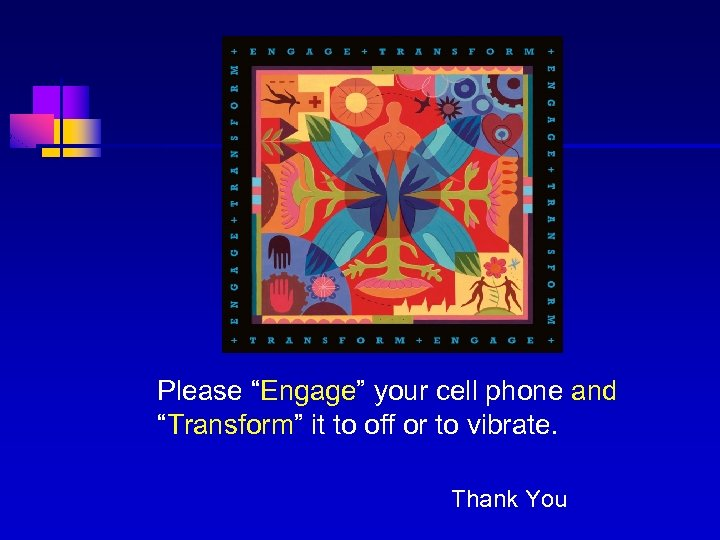 """Please """"Engage"""" your cell phone and """"Transform"""" it to off or to vibrate. Thank"""