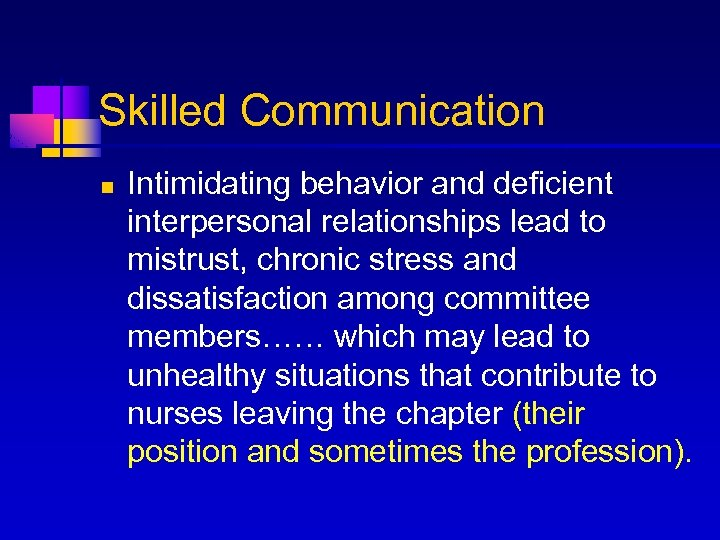 Skilled Communication n Intimidating behavior and deficient interpersonal relationships lead to mistrust, chronic stress