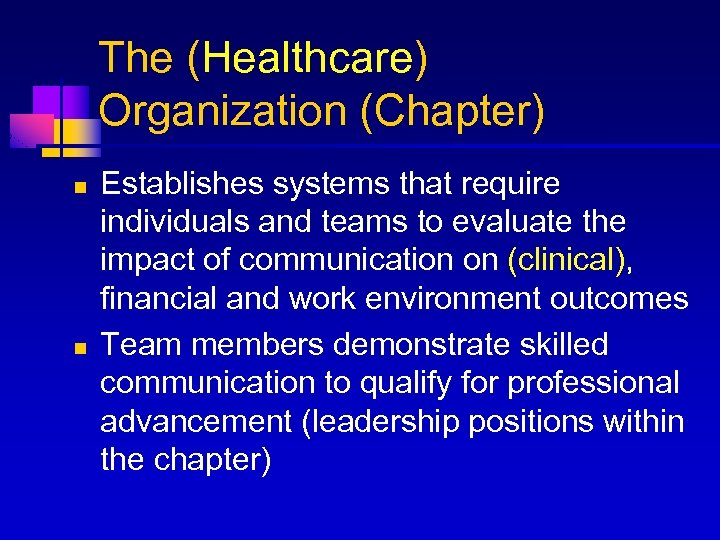 The (Healthcare) Organization (Chapter) n n Establishes systems that require individuals and teams to