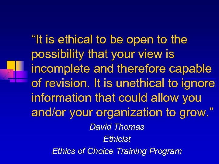"""""""It is ethical to be open to the possibility that your view is incomplete"""