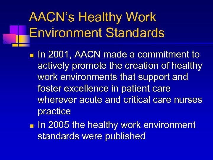 AACN's Healthy Work Environment Standards n n In 2001, AACN made a commitment to