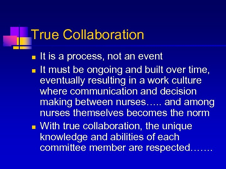 True Collaboration n It is a process, not an event It must be ongoing