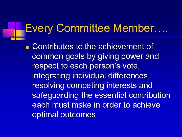 Every Committee Member…. n Contributes to the achievement of common goals by giving power