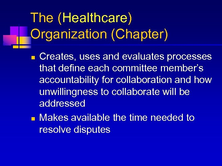 The (Healthcare) Organization (Chapter) n n Creates, uses and evaluates processes that define each