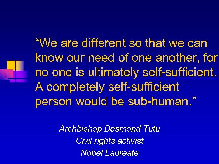"""""""We are different so that we can know our need of one another, for"""