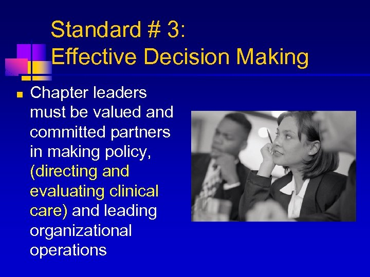 Standard # 3: Effective Decision Making n Chapter leaders must be valued and committed