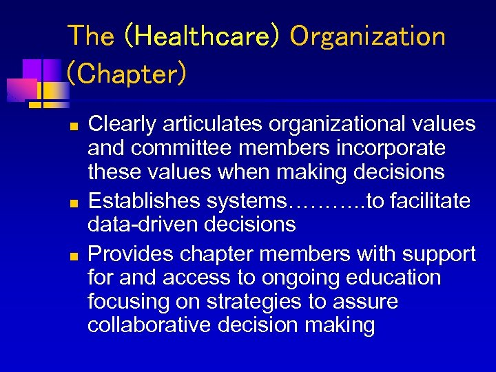 The (Healthcare) Organization (Chapter) n n n Clearly articulates organizational values and committee members