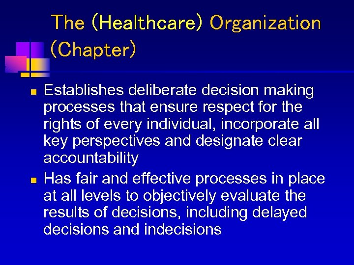 The (Healthcare) Organization (Chapter) n n Establishes deliberate decision making processes that ensure respect