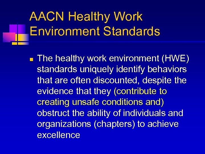 AACN Healthy Work Environment Standards n The healthy work environment (HWE) standards uniquely identify