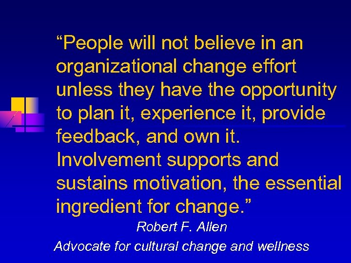 """""""People will not believe in an organizational change effort unless they have the opportunity"""