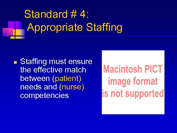 Standard # 4: Appropriate Staffing n Staffing must ensure the effective match between (patient)