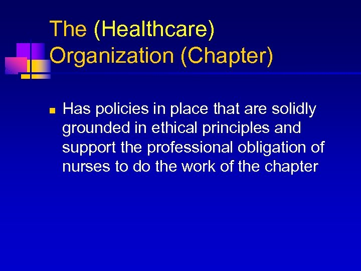 The (Healthcare) Organization (Chapter) n Has policies in place that are solidly grounded in