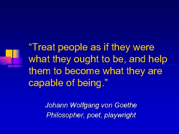"""""""Treat people as if they were what they ought to be, and help them"""