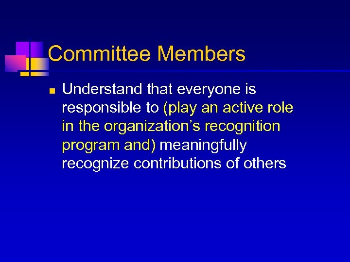 Committee Members n Understand that everyone is responsible to (play an active role in