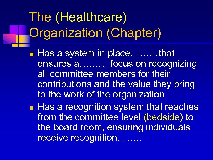 The (Healthcare) Organization (Chapter) n n Has a system in place………that ensures a……… focus