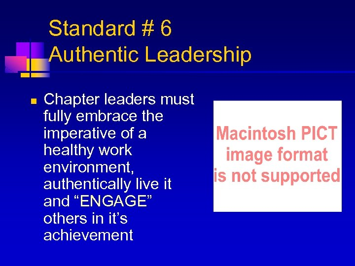 Standard # 6 Authentic Leadership n Chapter leaders must fully embrace the imperative of