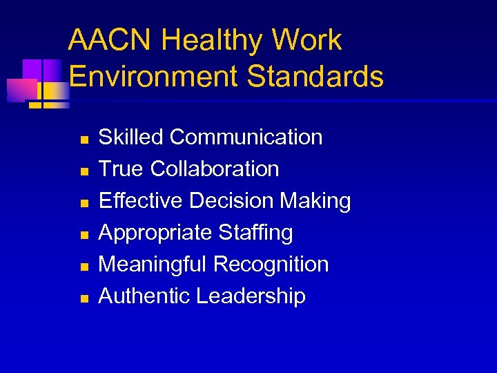 AACN Healthy Work Environment Standards n n n Skilled Communication True Collaboration Effective Decision