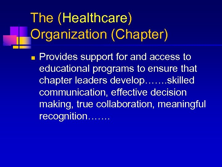 The (Healthcare) Organization (Chapter) n Provides support for and access to educational programs to