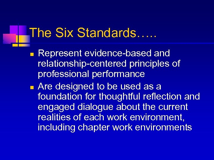 The Six Standards…. . n n Represent evidence-based and relationship-centered principles of professional performance
