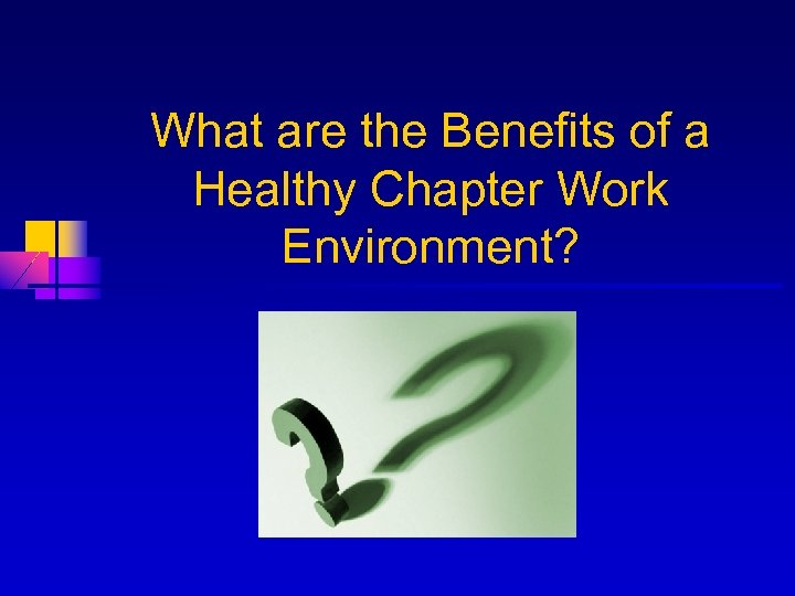 What are the Benefits of a Healthy Chapter Work Environment?