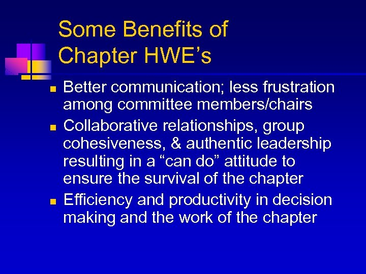 Some Benefits of Chapter HWE's n n n Better communication; less frustration among committee