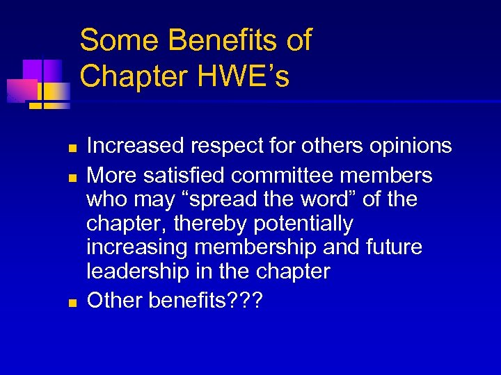 Some Benefits of Chapter HWE's n n n Increased respect for others opinions More