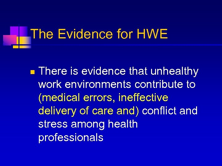 The Evidence for HWE n There is evidence that unhealthy work environments contribute to