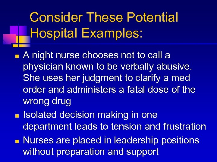 Consider These Potential Hospital Examples: n n n A night nurse chooses not to