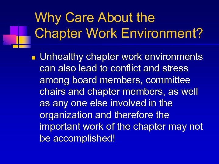 Why Care About the Chapter Work Environment? n Unhealthy chapter work environments can also