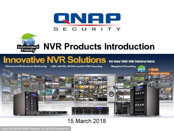 NVR Products Introduction 15 March 2018 Copyright © 2009; QNAP Systems, Inc. All Rights