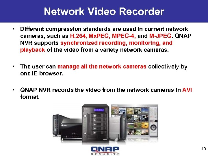 Network Video Recorder • Different compression standards are used in current network cameras, such