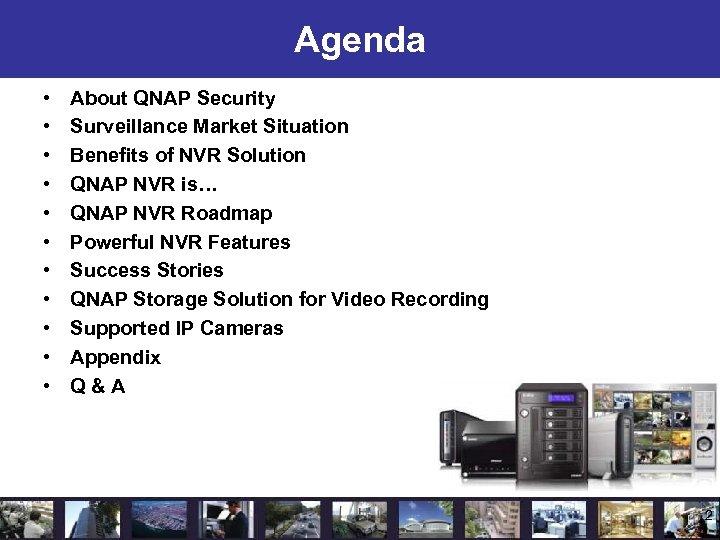 Agenda • • • About QNAP Security Surveillance Market Situation Benefits of NVR Solution