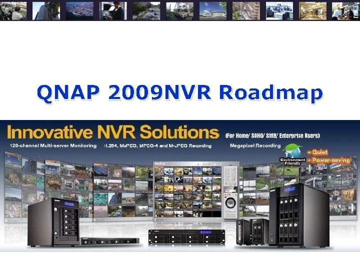 QNAP 2009 NVR Roadmap