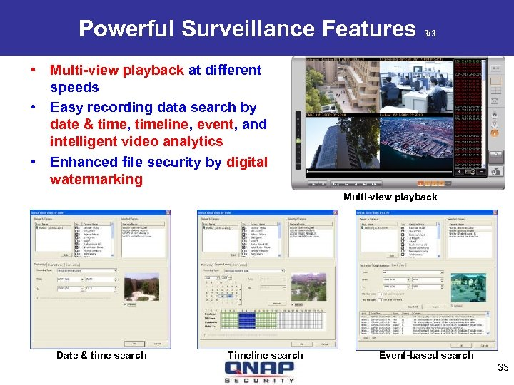 Powerful Surveillance Features 3/3 • Multi-view playback at different speeds • Easy recording data