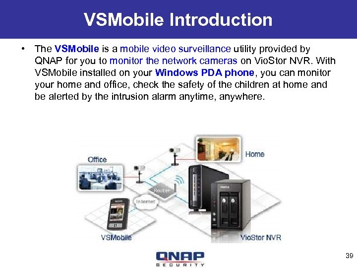 VSMobile Introduction • The VSMobile is a mobile video surveillance utility provided by QNAP
