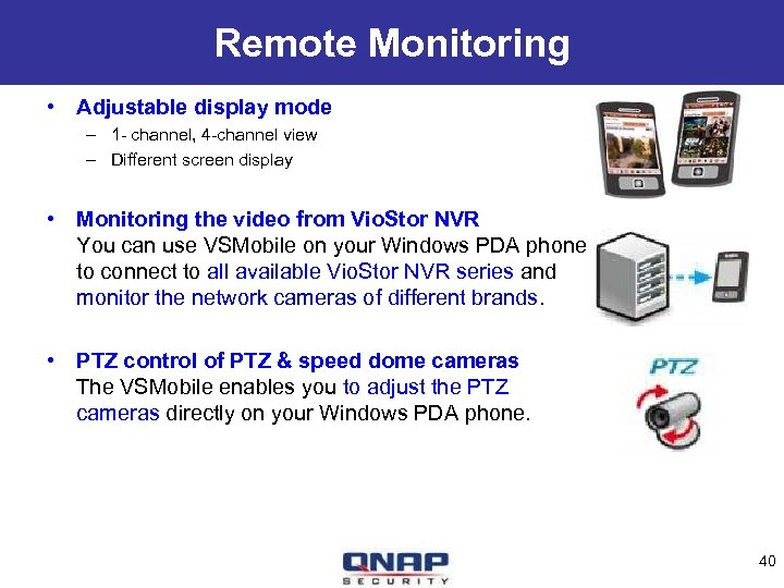 Remote Monitoring • Adjustable display mode – 1 - channel, 4 -channel view –