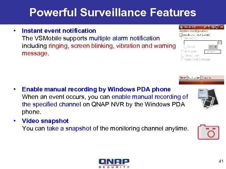 Powerful Surveillance Features • Instant event notification The VSMobile supports multiple alarm notification including