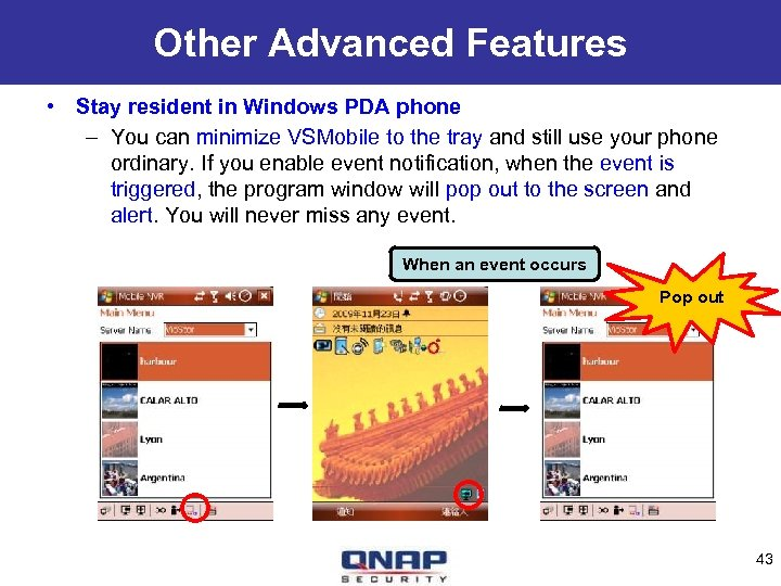 Other Advanced Features • Stay resident in Windows PDA phone – You can minimize