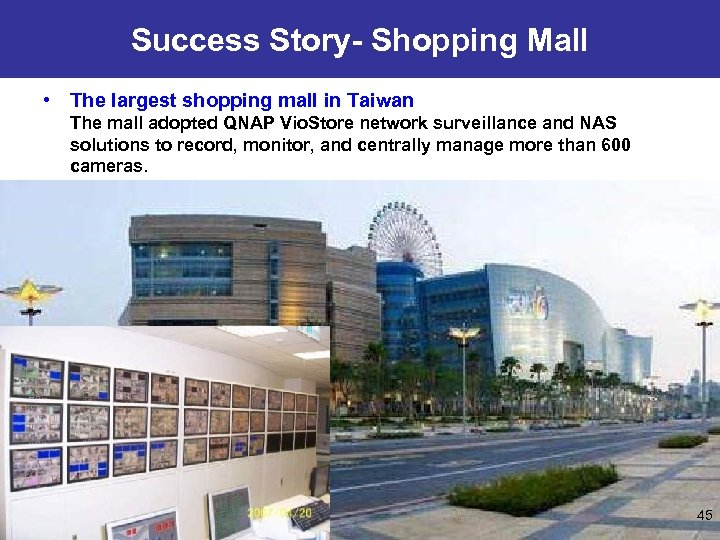 Success Story- Shopping Mall • The largest shopping mall in Taiwan The mall adopted