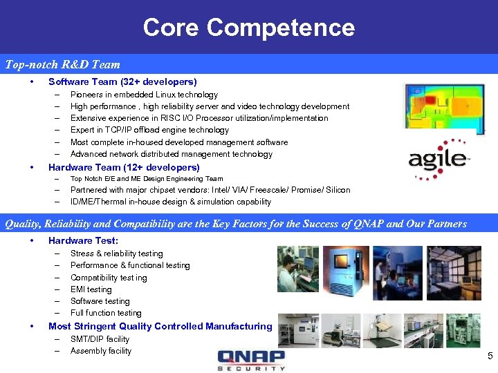Core Competence Top-notch R&D Team • Software Team (32+ developers) – – – •
