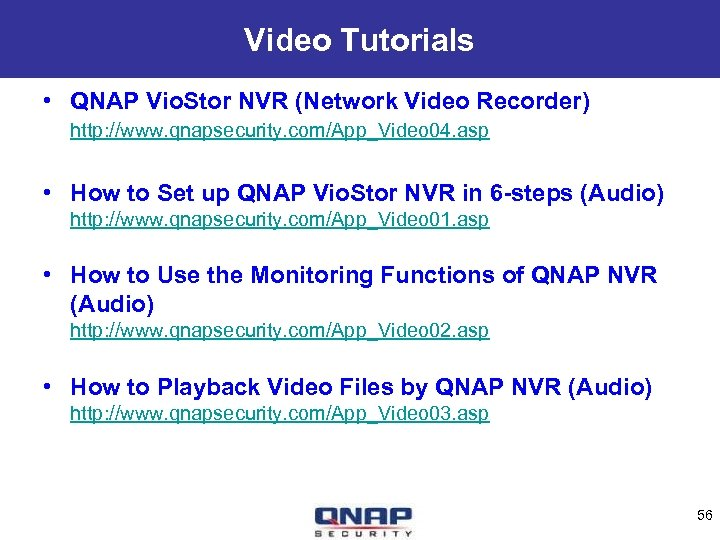 Video Tutorials • QNAP Vio. Stor NVR (Network Video Recorder) http: //www. qnapsecurity. com/App_Video