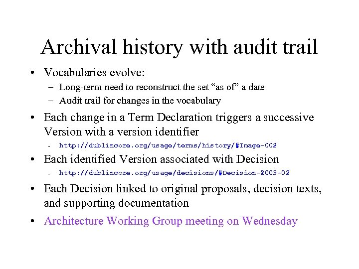 Archival history with audit trail • Vocabularies evolve: – Long-term need to reconstruct the