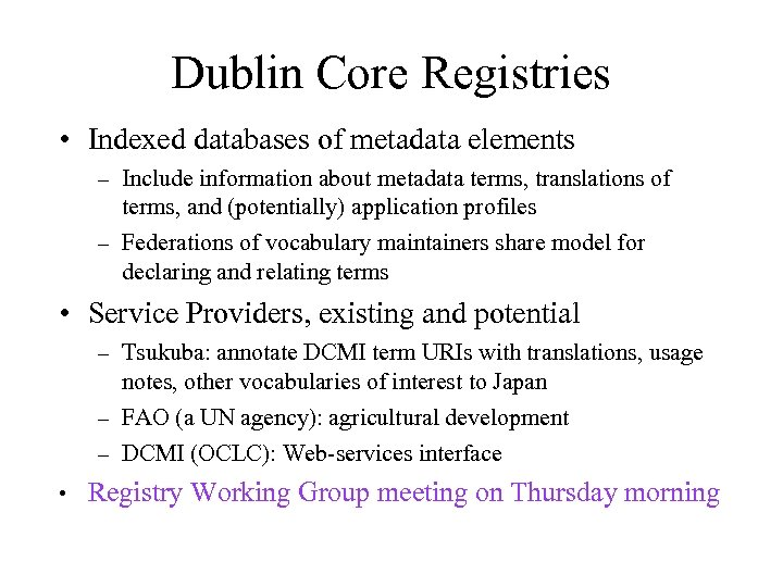 Dublin Core Registries • Indexed databases of metadata elements – Include information about metadata