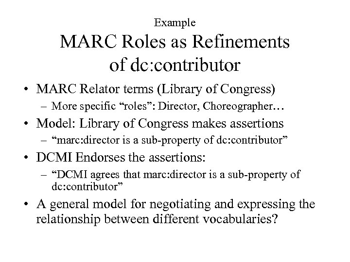 Example MARC Roles as Refinements of dc: contributor • MARC Relator terms (Library of
