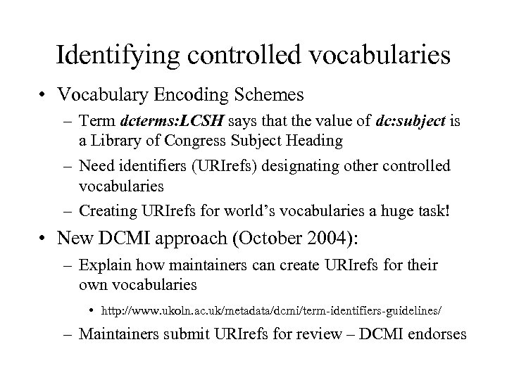 Identifying controlled vocabularies • Vocabulary Encoding Schemes – Term dcterms: LCSH says that the