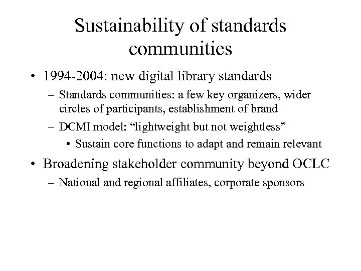 Sustainability of standards communities • 1994 -2004: new digital library standards – Standards communities: